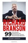 Richard Branson: 99 Life Lessons, Inspiration and Motivational Quotes from Richard Branson (Entrepreneur, Success Principles, Business Books) - Adam Green
