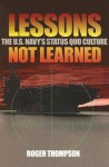 Lessons Not Learned: The U.S. Navy's Status Quo Culture - Roger Thompson