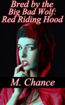 Bred By The Big Bad Wolf: Red Riding Hood - M. Chance