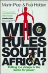Who Rules South Africa?: Pulling the strings in the battle for power - Paul Holden, Martin Plaut