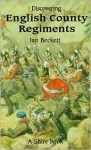 Discovering English County Regiments - Ian F. W. Beckett