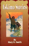 Eskimo Stories - Mary E. Smith, Howard V. Brown