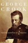 George Crook: From the Redwoods to Appomattox - Paul Magid