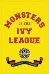 Monsters of the Ivy League - Steve Radlauer, Ellis Weiner, Randy Jones