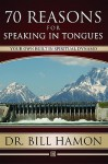Seventy Reasons for Speaking in Tongues: Your Own Built in Spiritual Dynamo - Bill Hamon