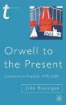 Orwell to the Present: Literature in England, 1945-2000 - John Brannigan, Julian Wolfreys