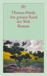Am grünen Rand der Welt: (Far from the Madding Crowd) Roman - Thomas Hardy, Peter Marginter, Roswith Krege-Mayer