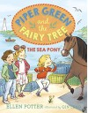 Piper Green and the Fairy Tree: The Sea Pony - Ellen Potter, Qin Leng