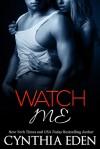 Watch Me - Cynthia Eden