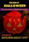 The book of Halloween: Digging in the pagan origins of Halloween night (Illusrated and annotated) - Ruth Edna Kelley, Juan Pablo Marichal Catalán