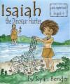 Isaiah the Dinosaur Hunter - Ryan Bender, Valerie Bouthyette