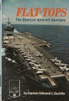Flat Tops: The Story Of Aircraft Carriers - Edmund L. Castillo