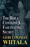 The Bible Contains a Fascinating Secret - Geri Colozzi Wiitala