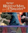 Never Knit Your Man a Sweater (Unless You've Got the Ring!) - Judith Durant