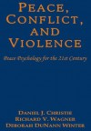 Peace, Conflict, and Violence : Peace Psychology for the 21st Century - Daniel J. Christie, Richard V. Wagner and Deborah DuNann Winter