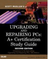 Upgrading and Repairing PCs: A+ Certification Study Guide - Scott Mueller, Mark Edward Soper
