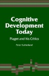 Cognitive Development Today: Piaget and His Critics - Peter Sutherland
