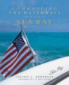 Commanding the Waterways: The Story of Sea Ray - Jeffrey L. Rodengen
