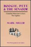 Boogie, Pete & The Senator: Canadian Musicians In Jazz: The Eighties - Mark Miller
