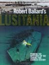 Robert Ballard's Lusitania - Robert Ballard, Spencer Dunmore, Ken Marschall