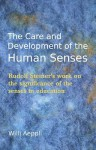The Care and Development of the Human Senses: Rudolf Steiner's Work on the Significance of the Senses in Education (Steiner Teacher Resources) - Willi Aeppli, Valerie Freilich