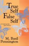 True Self, False Self: Unmasking the Spirit Within - M. Basil Pennington