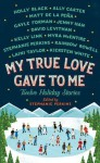 My True Love Gave to Me: Twelve Holiday Stories - David Levithan, Kelly Link, Ally Carter, Jenny Han, Matt de la Pena, Gayle Forman, Laini Taylor, Stephanie Perkins, Kiersten White, Myra McEntire, Holly Black, Rainbow Rowell