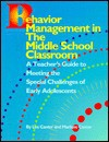 Behavior Management in the Middle School Classroom: A Teacher's Guide to Meeting the Special Challenges of Early Adolescents - Lee Canter