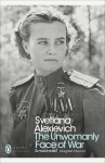 The Unwomanly Face of War - Richard Pevear, Larissa Volokhonsky, Svetlana Alexievich