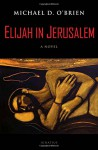 Elijah in Jerusalem - Michael D. O'Brien