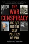 The War Conspiracy: JFK, 9/11, and the Deep Politics of War - Peter Dale Scott