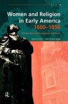 Women in Early American Religion, 1600-1850: The Puritan and Evangelical Traditions (Christianity and Society in the Modern World) - Mari Westerkamp