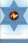 Kindling the Flame: Reflections on Ritual, Faith, and Family - Roberta Israeloff