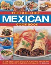 The Chili-Hot Mexican Cookbook: Sizzling Dishes from Mexico, with 90 Classic Chili Recipes Shown Step by Step in Over 390 Photographs - Jane Milton