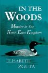 IN THE WOODS: Murder In The North East Kingdom - Elisabeth Zguta