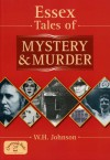 Essex Tales of Mystery and Murder - W.H. Johnson