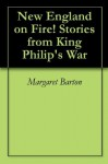 New England on Fire! Stories from King Philip's War - Margaret Barton, Kathy Keller
