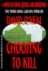Choosing To Kill: a novel of crime, justice, and conscience (The Doug Carlson Thriller Series) - David O'Neal