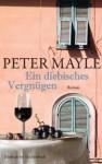 Ein Diebisches Vergnügen Roman - Peter Mayle, Ursula Bischoff