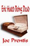 Eric Hated Being Dead - Joe Prentis