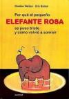 Por Que El Pequeno Elefante Se Puso Triste Y Como Volvio a Sonreir/ Why the Little Pink Elephant Was Sad And How He Smiled Again - Christiane Reyes, Eric Battut