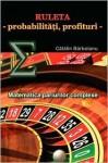 Ruleta - Probabilitati, Profituri: Matematica Pariurilor Complexe - Catalin Barboianu
