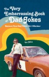 The Very Embarrassing Book of Dad Jokes: Because Your Dad Thinks He's Hilarious - Ian Allen