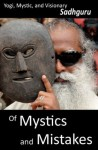 Of Mystics and Mistakes: A Journey Beyond Space and Time - Sadhguru