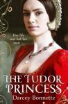 The Tudor Princess - Darcey Bonnette