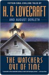 The Watchers Out of Time: Fifteen soul-chilling tales by - H.P. Lovecraft, August Derleth