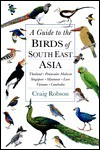 A Guide to the Birds of Southeast Asia: Thailand, Peninsular Malaysia, Singapore, Myanmar, Laos, Vietnam, Cambodia - Craig Robson
