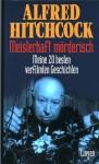 Meisterhaft mörderisch Meine 20 besten verfilmten Geschichten - Alfred Hitchcock