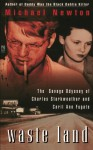 Waste Land: The Savage Odyssey Of Charles Starkweather And Caril Ann Fugate - Michael Newton
