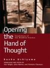 Opening the Hand of Thought: Foundations of Zen Buddhist Practice - Kosho Uchiyama, Jisho Warner, Shohaku Okumura, Thomas Wright